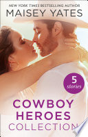 The Maisey Yates Collection   Cowboy Heroes  Take Me  Cowboy   Hold Me  Cowboy   Seduce Me  Cowboy   Claim Me  Cowboy   The Rancher s Baby