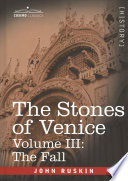 The Stones Of Venice Volume Iii The Fall