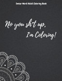 No You Sh t Up  I m Coloring  Swear Word Adult Coloring Book