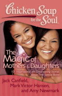 Chicken Soup for the Soul  The Magic of Mothers   Daughters