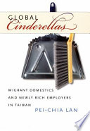 """""""Global Cinderellas: Migrant Domestics and Newly Rich Employers in Taiwan"""" by Pei-Chia Lan"""