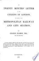 A Twenty Minutes  Letter to the Citizens of London  in Favour of the Metropolitan Railway and City Station     Book PDF