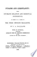 Judaism and Christianity  their intimate relation and essential difference  In reply to a Paper in the Free Church Magazine  With an Appendix containing extracts from Dr  Erskine s dissertation on the nature of the Sinai Covenant