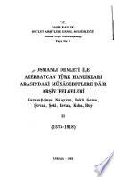 Osmanlı Devleti ile Azerbaycan Türk hanlıkları arasındaki münâsebetlere dâir arşiv belgeleri