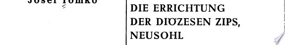 Die Errichtung der Di  zesen Zips  Neusohl und Rosenau  1776  und das K  nigliche Patronatsrecht in Ungarn