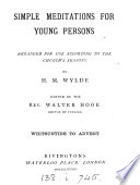 Simple meditations for young persons  arranged according to the Church s seasons  ed  by W  Hook