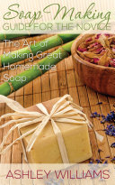 Soap Making Guide for the Novice