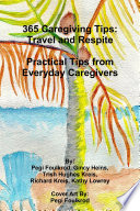 365 Caregiving Tips: Travel and Respite Practical Tips from Everyday Caregivers