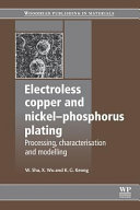 Electroless Copper and Nickel Phosphorus Plating  Processing  Characterisation and Modelling