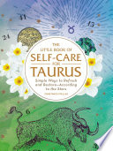 """The Little Book of Self-Care for Taurus: Simple Ways to Refresh and Restore—According to the Stars"" by Constance Stellas"