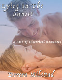 Lying In the Sunset: A Pair of Historical Romances
