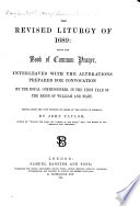 The Revised Liturgy of 1689  Being the Book of Common Prayer  Interleaved with the Alterations Prepared for Convocation by the Royal Commissioners  in the First Year of the Reign of William and Mary  Edited  from the Copy Printed by Order of the House of Commons  by John Taylor
