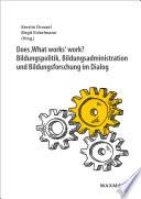 Does 'What works' work? Bildungspolitik, Bildungsadministration und Bildungsforschung im Dialog