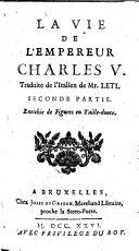 La vie de l'empereur Charles 5. Traduite de l'italien de Mr. Leti. Premiere (-quatriéme) partie. Enrichie de figures en taille-douce
