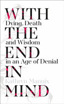 With the End in Mind  Dying  Death and Wisdom in an Age of Denial