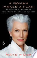 """A Woman Makes a Plan: Advice for a Lifetime of Adventure, Beauty, and Success"" by Maye Musk"