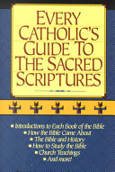 Every Catholic s Guide to the Sacred Scriptures