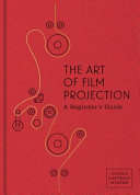 The Art of Film Projection  A Beginner s Guide