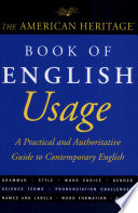 """The American Heritage Book of English Usage: A Practical and Authoritative Guide to Contemporary English"" by Editors of the American Heritage Dictionaries"