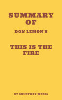 Summary of Don Lemon's This Is the Fire [Pdf/ePub] eBook
