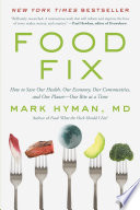"""Food Fix: How to Save Our Health, Our Economy, Our Communities, and Our Planet-One Bite at a Time"" by Dr. Mark Hyman"