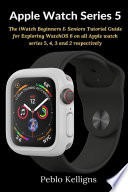 Apple Watch Series 5 The Iwatch Beginners Seniors Tutorial Guide For Exploring Watchos 6 On All Apple Watch Series 5 4 3 And 2 Respectively [Pdf/ePub] eBook