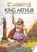 King Arthur And The Knights Of The Round Table   Om Illustrated Classics Book