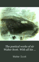 Pdf The poetical works of sir Walter Scott. With all his intrs. and notes; also various readings, and the editor's [J.G. Lockhart's] notes