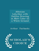 Athenian Lekythoi with Outline Drawing in Matt Color on a White Ground   Scholar s Choice Edition