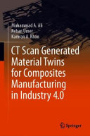 CT Scan Generated Material Twins For Composites Manufacturing In Industry 4 0