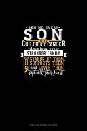 Behind Every Son With Childhood Cancer  There Is An Even Stronger Family Who Stands By Him  Supports Him And Loves Him With All Their Heart