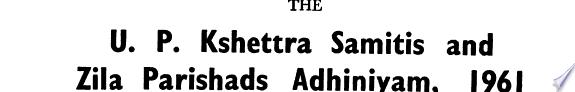 Commentaries on the U  P  Kshettra Samitis and Zila Parishads Adhiniyam  1961  U  P  Act No  XXXIII of 1961