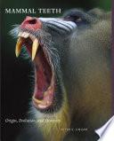 """Mammal Teeth: Origin, Evolution, and Diversity"" by Peter S. Ungar"