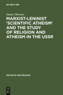"""Marxist-Leninist """"scientific Atheism"""" and the Study of Religion and Atheism in the USSR"""