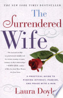 """The Surrendered Wife: A Practical Guide for Finding Intimacy, Passion and Peace with a Man"" by Laura Doyle"