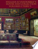William H Vanderbilt s House and Collection Volumes 1 3