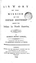 History of the Mission of the United Brethren Among the Indians in North America  In Three Parts