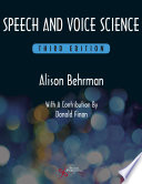 """Speech and Voice Science, Third Edition"" by Alison Behrman"