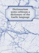 Dictionarium scoto-celticum a dictionary of the Gaelic language Pdf/ePub eBook