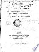 Deux livres de Paul Aemyle de l'histoire de France, nouvellement traduicts de latin en françois, par Simon de Monthiers (Carmen G. Putherbaei)