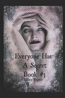 Everyone Has A Secret   Book  3 The Final Ending