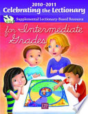 Celebrating the Lectionary for Intermediate Grades 2010 2011