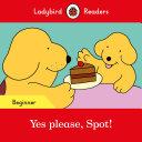 Yes Please  Spot    Ladybird Readers Beginner Level