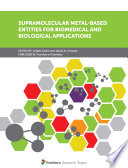 Supramolecular Metal Based Entities for Biomedical and Biological Applications