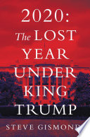 2020  the Lost Year Under King Trump