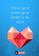 Follow Your Brain  Your Heart Is an Idiot