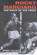 """Rocky Marciano: The Rock of His Times"" by Russell Sullivan"