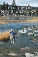 A Century on New Brunswick s N W  Miramichi