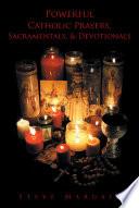 Powerful Catholic Prayers  Sacramentals  and Devotionals Book PDF