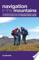 """Navigation in the Mountains: The definitive guide for Hill Walkers, Mountaineers & Leaders The official navigation book for all Mountain Training schemes"" by Carlo Forte"